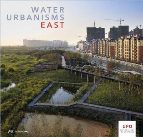 Water Urbanisms East (2013) by Bruno de Meulder and Kelly Shannon